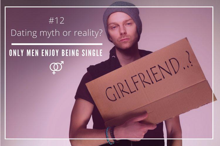 Dating myth or reality – Only men enjoy being single