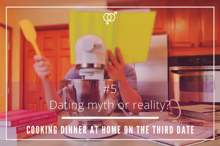 Dating myth or reality – Cooking dinner at home on the third date